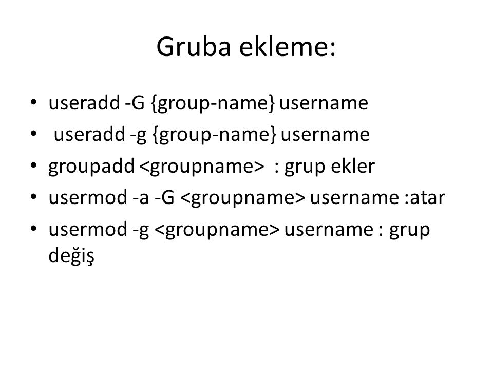 Gruba ekleme: useradd -G {group-name} username