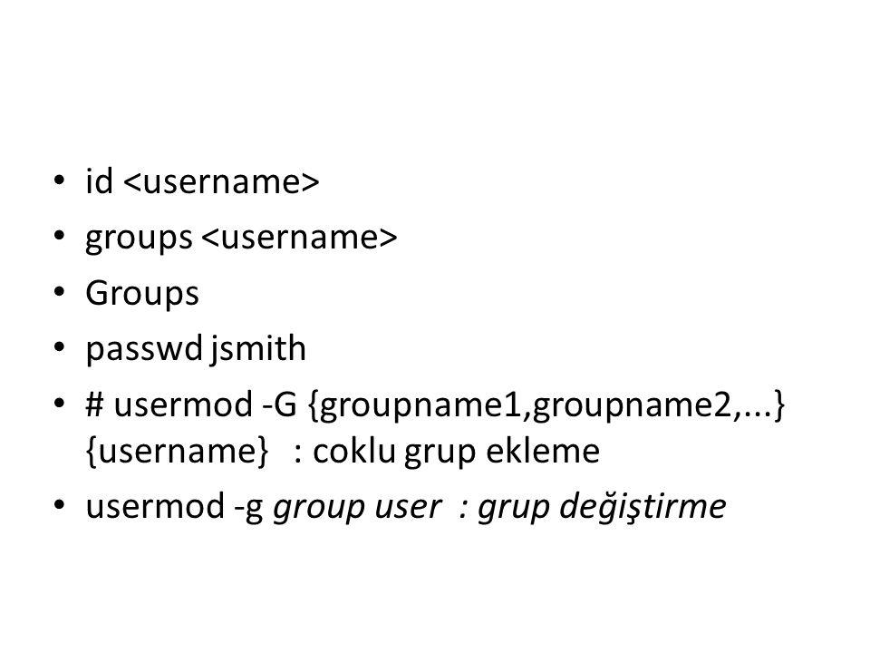 id <username> groups <username> Groups. passwd jsmith. # usermod -G {groupname1,groupname2,...} {username} : coklu grup ekleme.