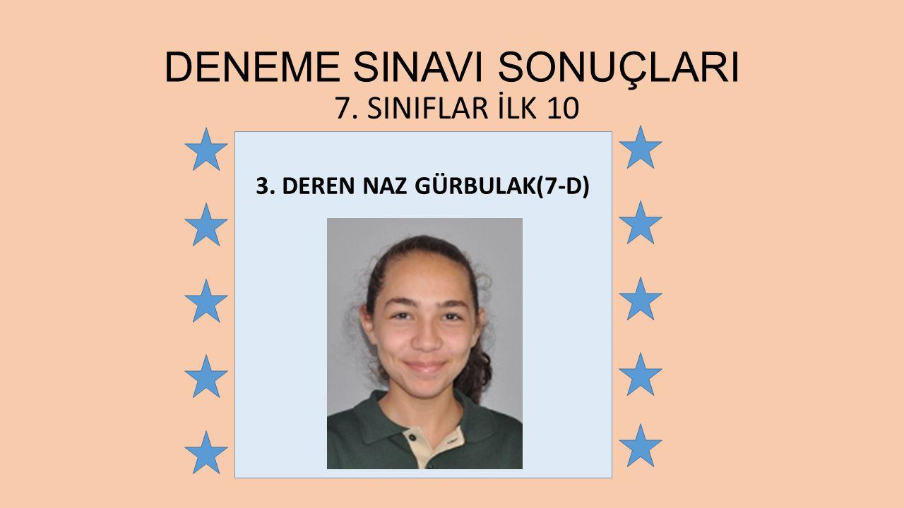 3. DEREN NAZ GÜRBULAK(7-D)