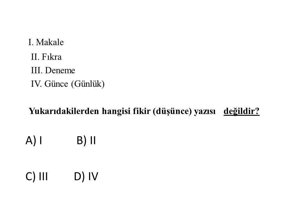 I. Makale A) I B) II C) III D) IV II. Fıkra III. Deneme