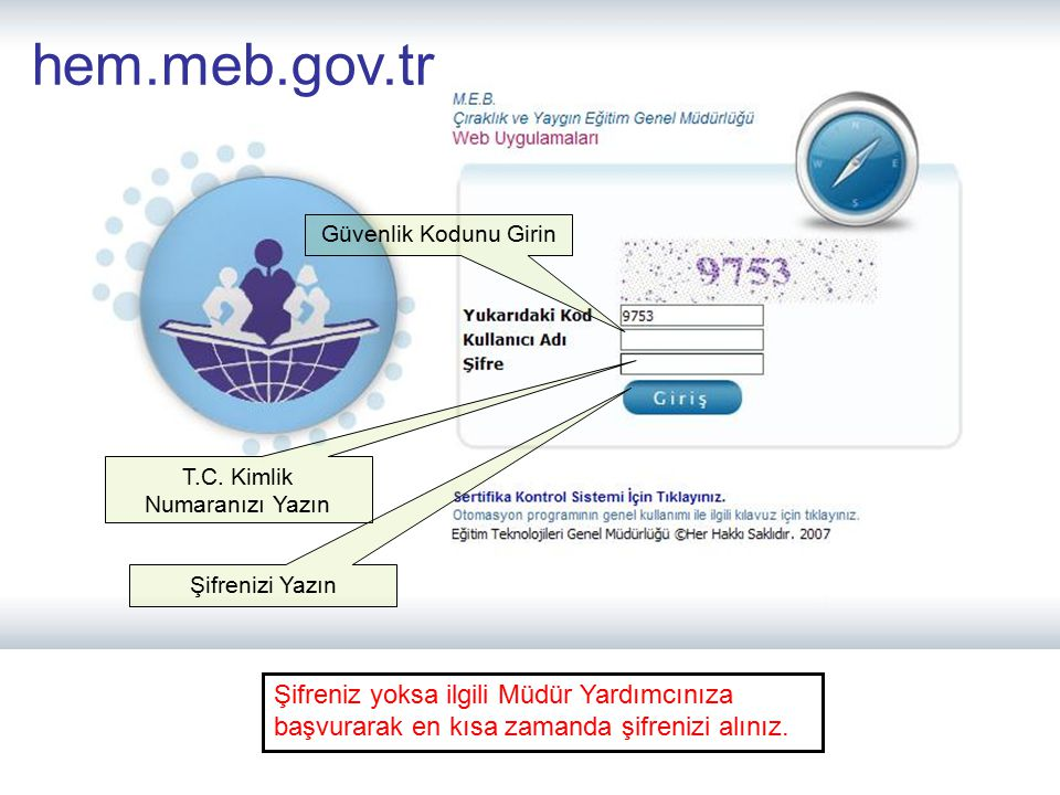 hem.meb.gov.tr Güvenlik Kodunu Girin. T.C. Kimlik. Numaranızı Yazın. Şifrenizi Yazın.