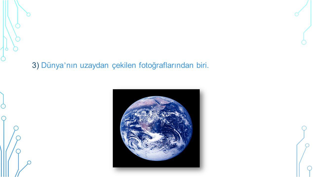 3) Dünya'nın uzaydan çekilen fotoğraflarından biri.
