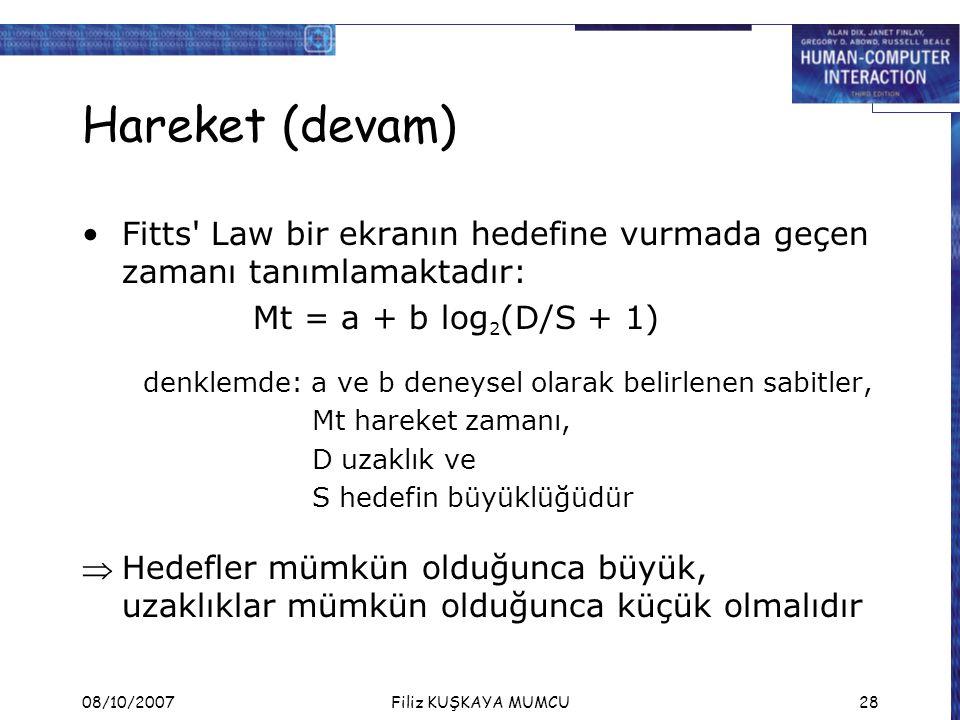 Hareket (devam) Fitts Law bir ekranın hedefine vurmada geçen zamanı tanımlamaktadır: Mt = a + b log2(D/S + 1)
