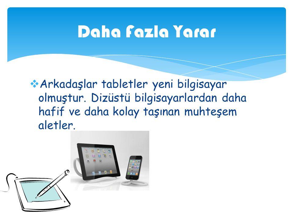 Daha Fazla Yarar Arkadaşlar tabletler yeni bilgisayar olmuştur.