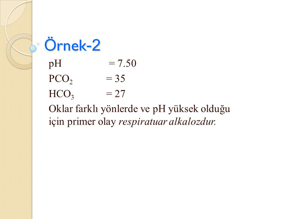 Örnek-2 pH = 7.50. PCO2 = 35. HCO3 = 27.