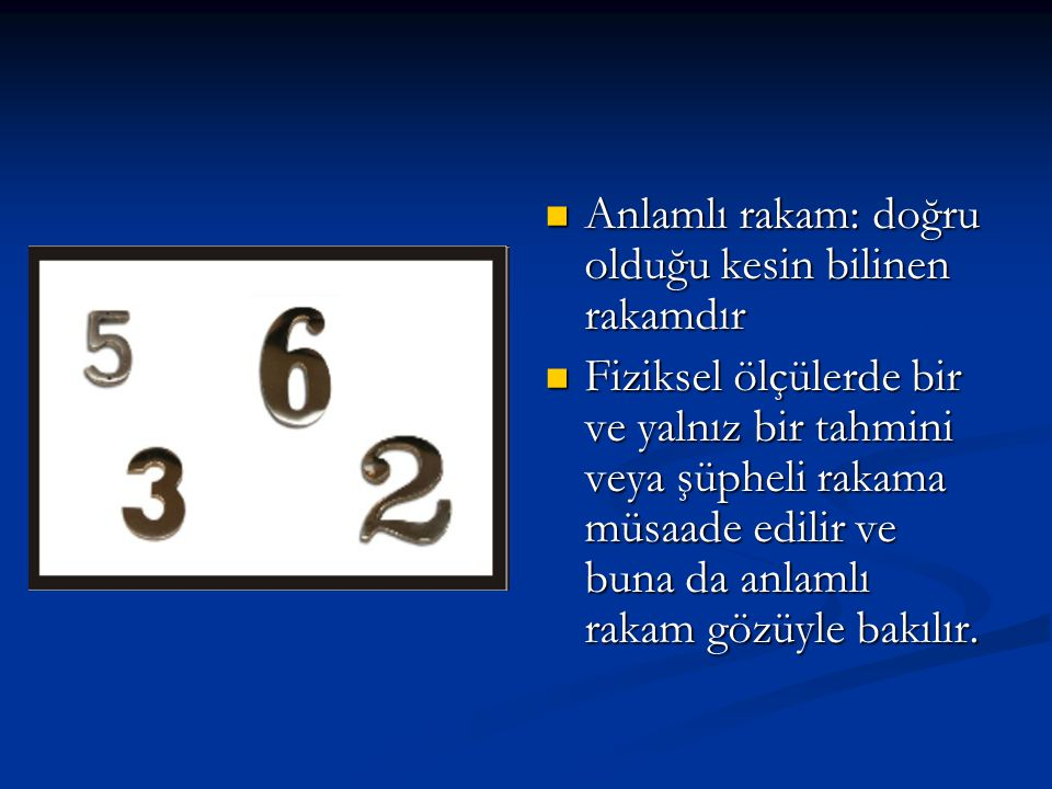 Anlamlı rakam: doğru olduğu kesin bilinen rakamdır