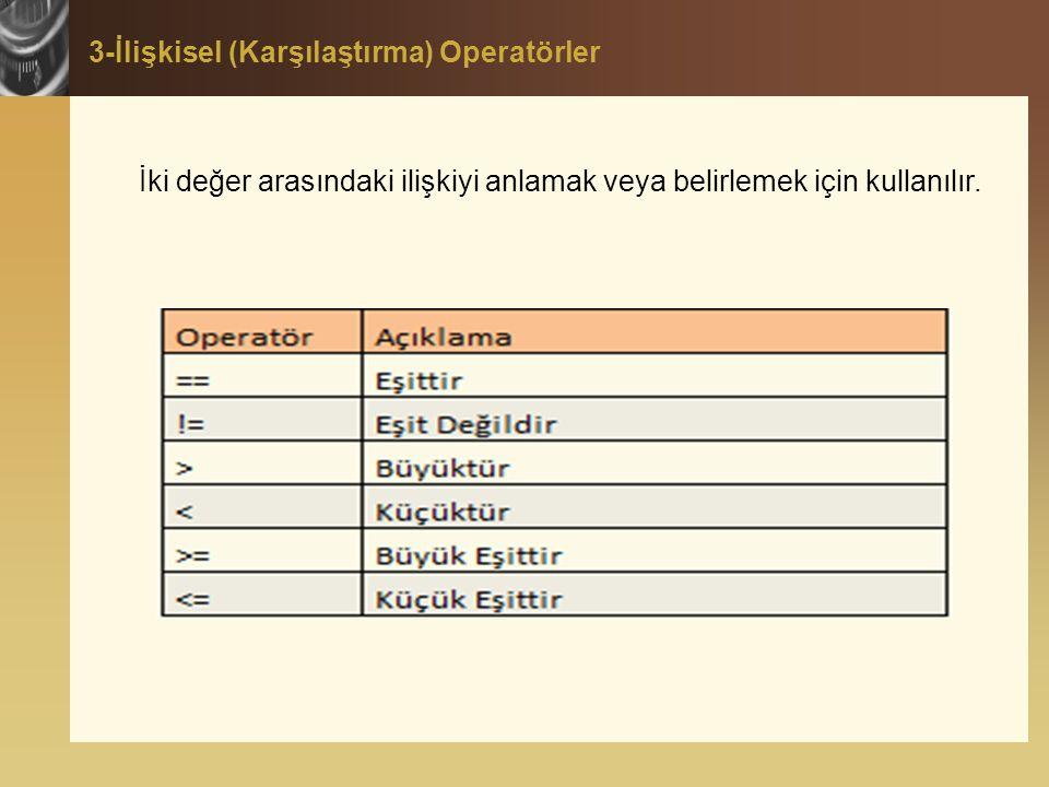 3-İlişkisel (Karşılaştırma) Operatörler