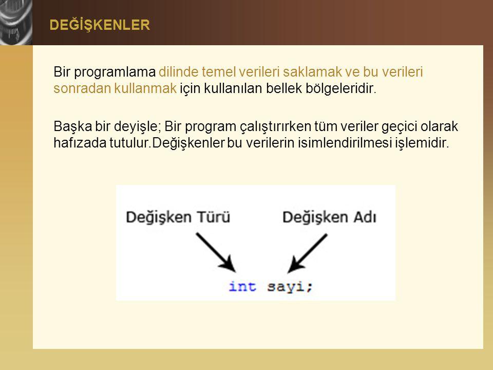 DEĞİŞKENLER Bir programlama dilinde temel verileri saklamak ve bu verileri sonradan kullanmak için kullanılan bellek bölgeleridir.