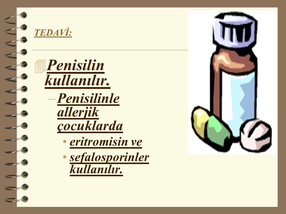 Penisilin kullanılır. Penisilinle allerjik çocuklarda eritromisin ve