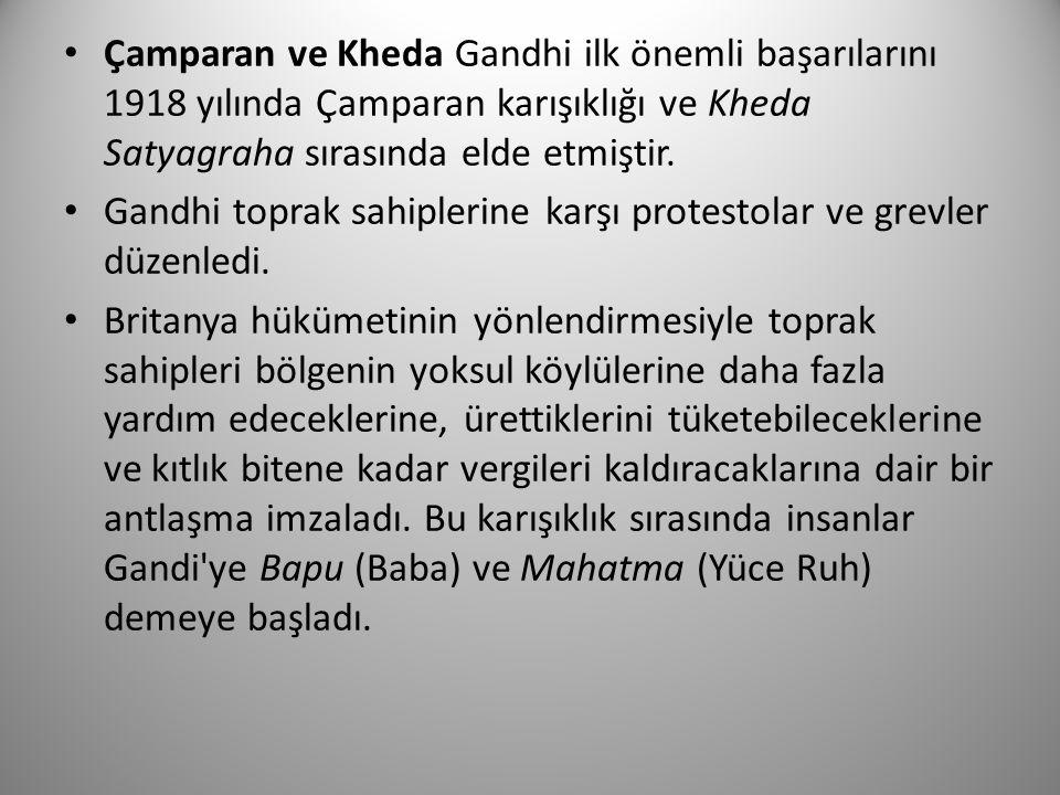 Çamparan ve Kheda Gandhi ilk önemli başarılarını 1918 yılında Çamparan karışıklığı ve Kheda Satyagraha sırasında elde etmiştir.