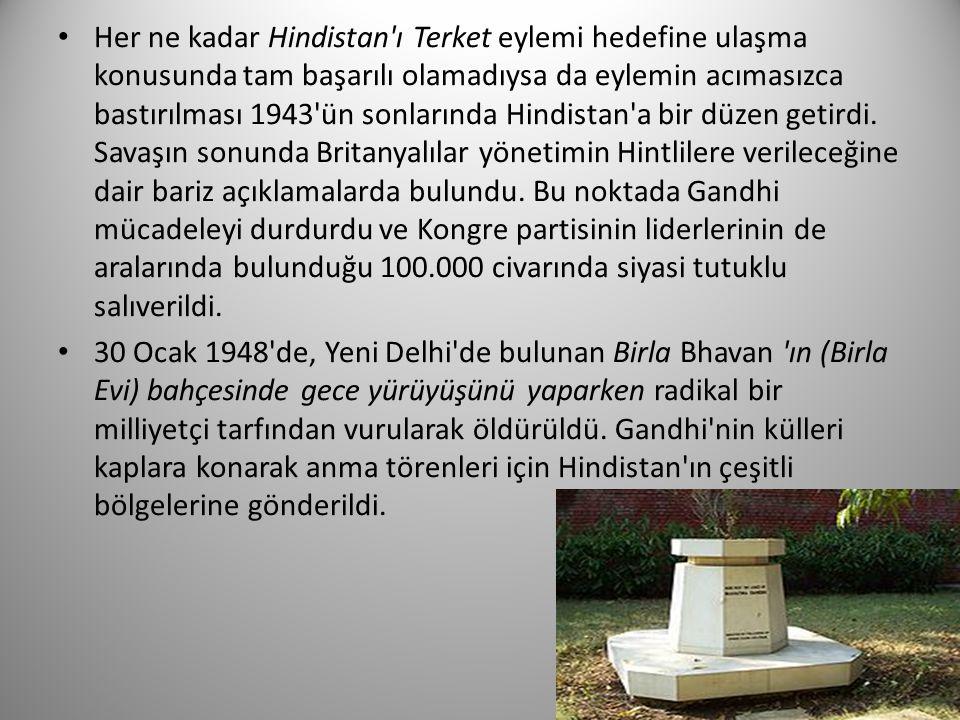 Her ne kadar Hindistan ı Terket eylemi hedefine ulaşma konusunda tam başarılı olamadıysa da eylemin acımasızca bastırılması 1943 ün sonlarında Hindistan a bir düzen getirdi. Savaşın sonunda Britanyalılar yönetimin Hintlilere verileceğine dair bariz açıklamalarda bulundu. Bu noktada Gandhi mücadeleyi durdurdu ve Kongre partisinin liderlerinin de aralarında bulunduğu 100.000 civarında siyasi tutuklu salıverildi.
