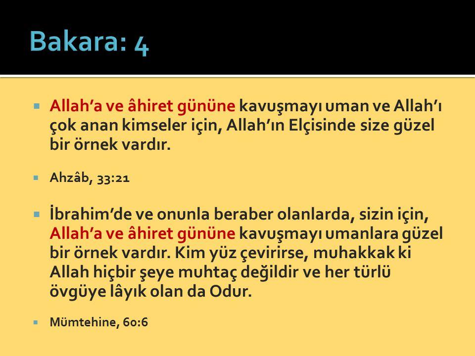 Bakara: 4 Allah'a ve âhiret gününe kavuşmayı uman ve Allah'ı çok anan kimseler için, Allah'ın Elçisinde size güzel bir örnek vardır.