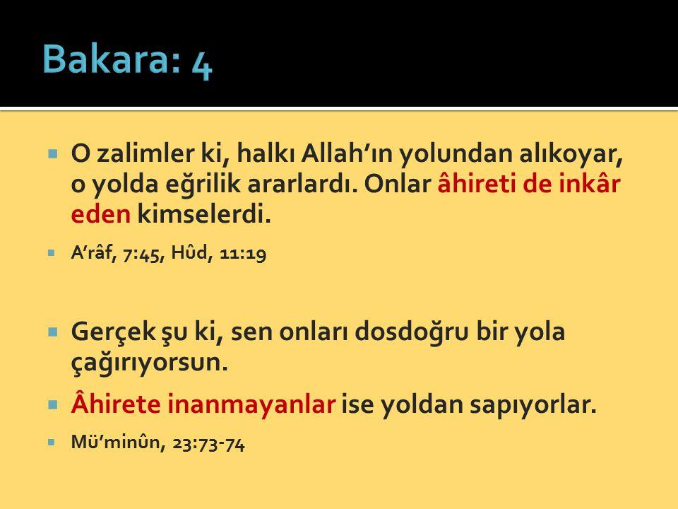 Bakara: 4 O zalimler ki, halkı Allah'ın yolundan alıkoyar, o yolda eğrilik ararlardı. Onlar âhireti de inkâr eden kimselerdi.