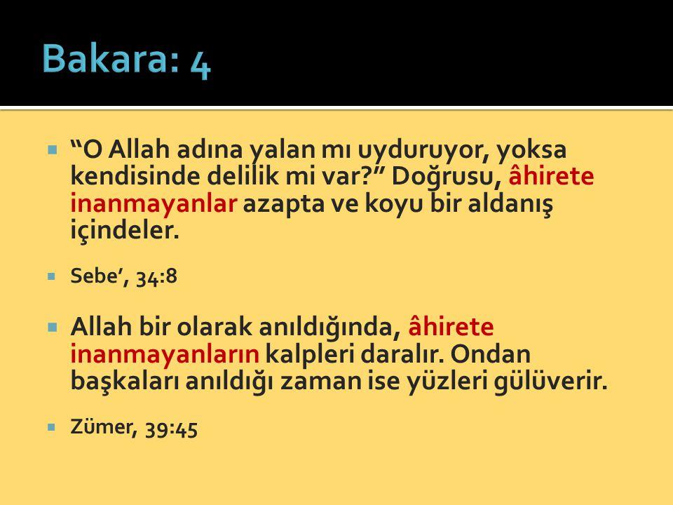 Bakara: 4 O Allah adına yalan mı uyduruyor, yoksa kendisinde delilik mi var Doğrusu, âhirete inanmayanlar azapta ve koyu bir aldanış içindeler.