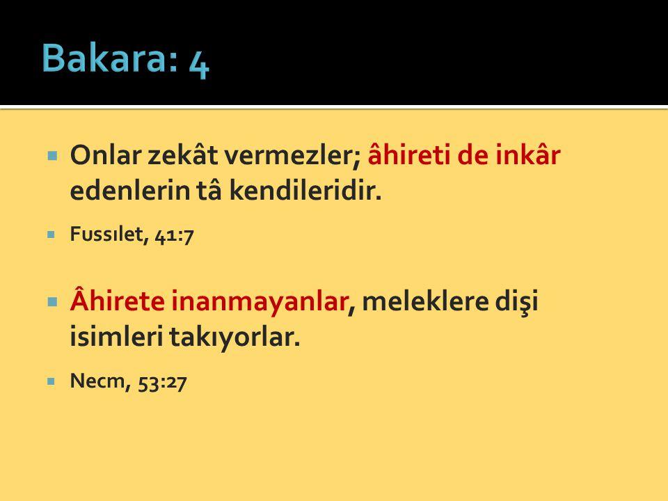 Bakara: 4 Onlar zekât vermezler; âhireti de inkâr edenlerin tâ kendileridir. Fussılet, 41:7.