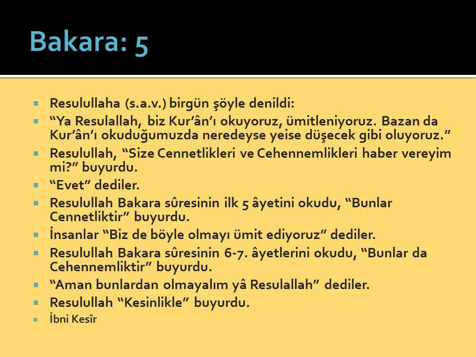 Bakara: 5 Resulullaha (s.a.v.) birgün şöyle denildi: