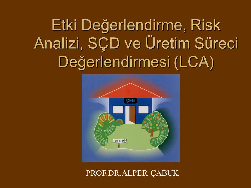 Etki Değerlendirme, Risk Analizi, SÇD ve Üretim Süreci Değerlendirmesi (LCA)