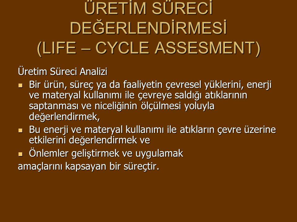 ÜRETİM SÜRECİ DEĞERLENDİRMESİ (LIFE – CYCLE ASSESMENT)