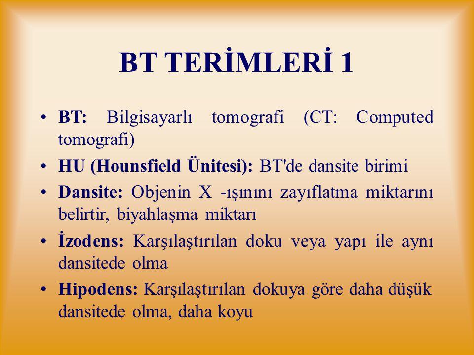 BT TERİMLERİ 1 BT: Bilgisayarlı tomografi (CT: Computed tomografi)