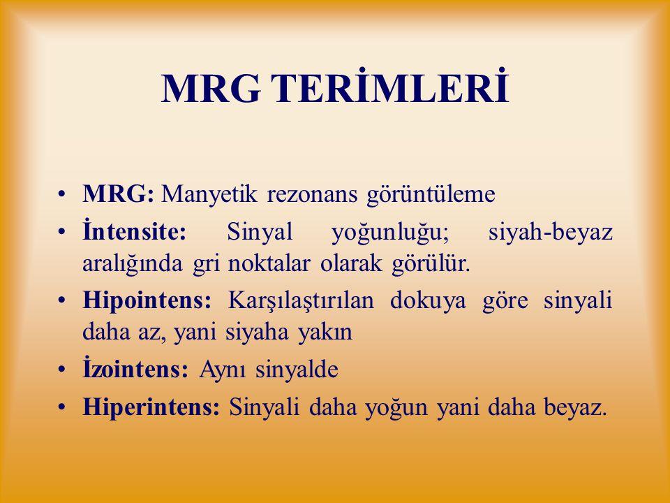 MRG TERİMLERİ MRG: Manyetik rezonans görüntüleme