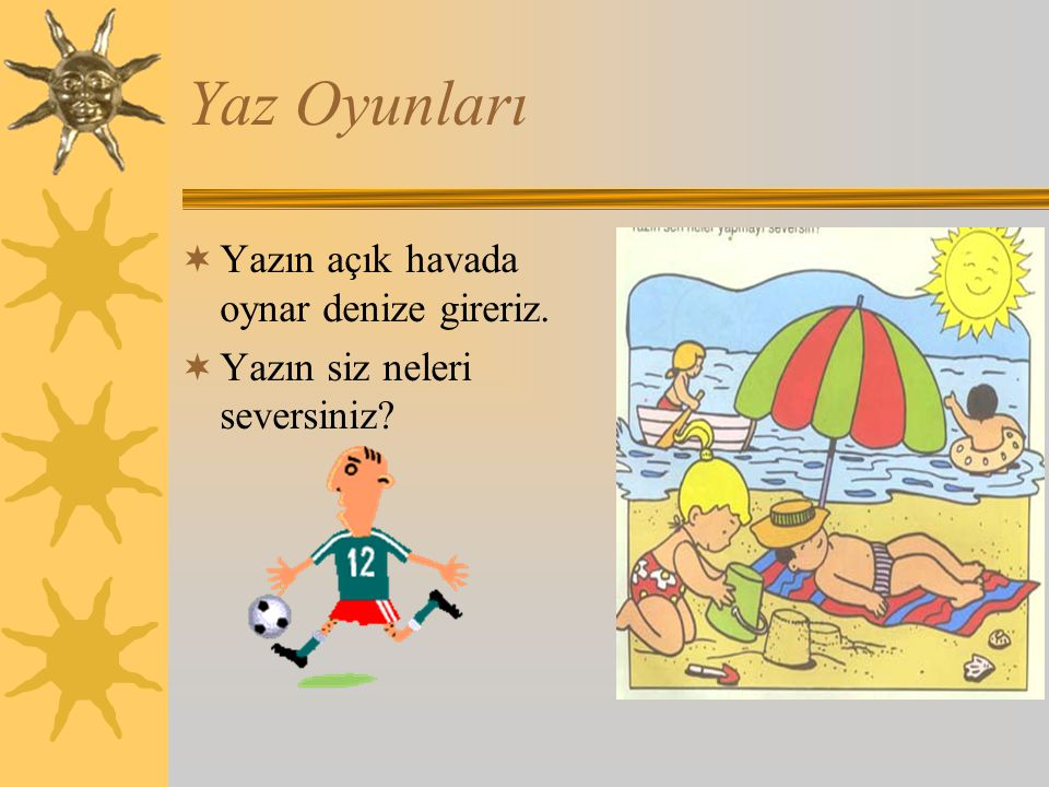 Yaz Oyunları Yazın açık havada oynar denize gireriz.