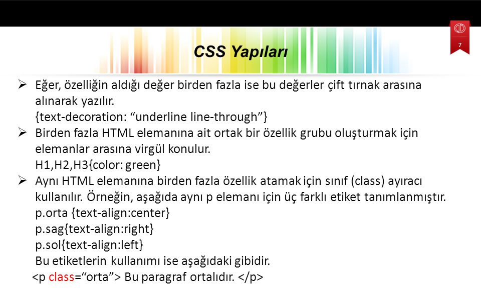 CSS Yapıları Eğer, özelliğin aldığı değer birden fazla ise bu değerler çift tırnak arasına alınarak yazılır.