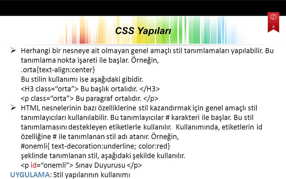 CSS Yapıları Herhangi bir nesneye ait olmayan genel amaçlı stil tanımlamaları yapılabilir. Bu tanımlama nokta işareti ile başlar. Örneğin,
