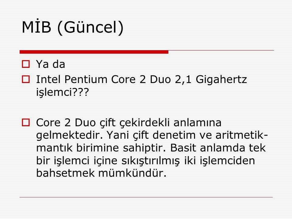 MİB (Güncel) Ya da Intel Pentium Core 2 Duo 2,1 Gigahertz işlemci