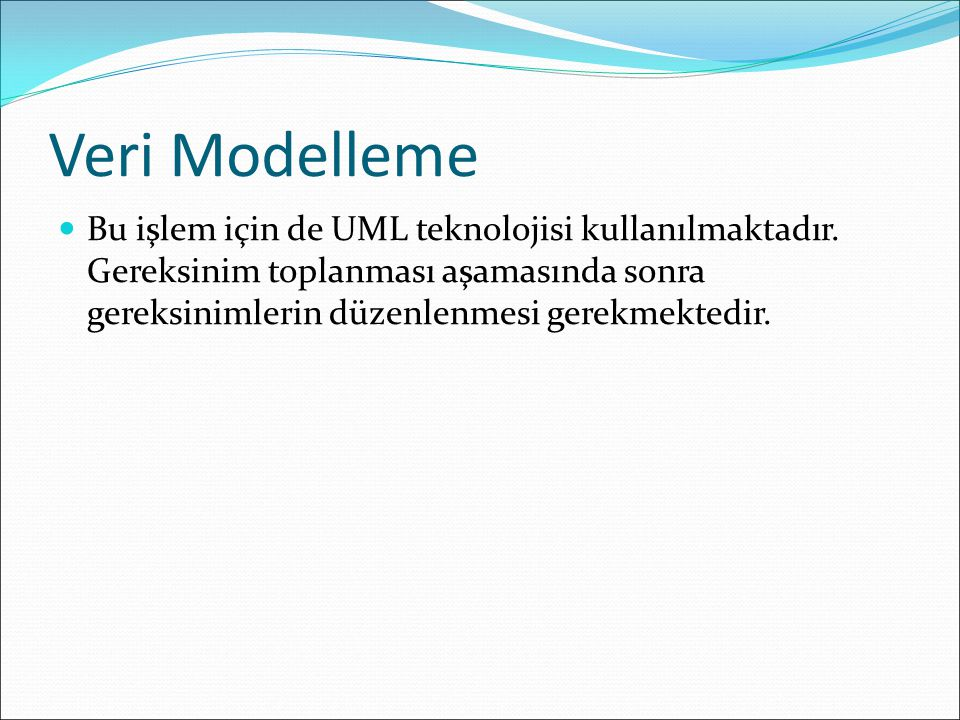 Veri Modelleme Bu işlem için de UML teknolojisi kullanılmaktadır.