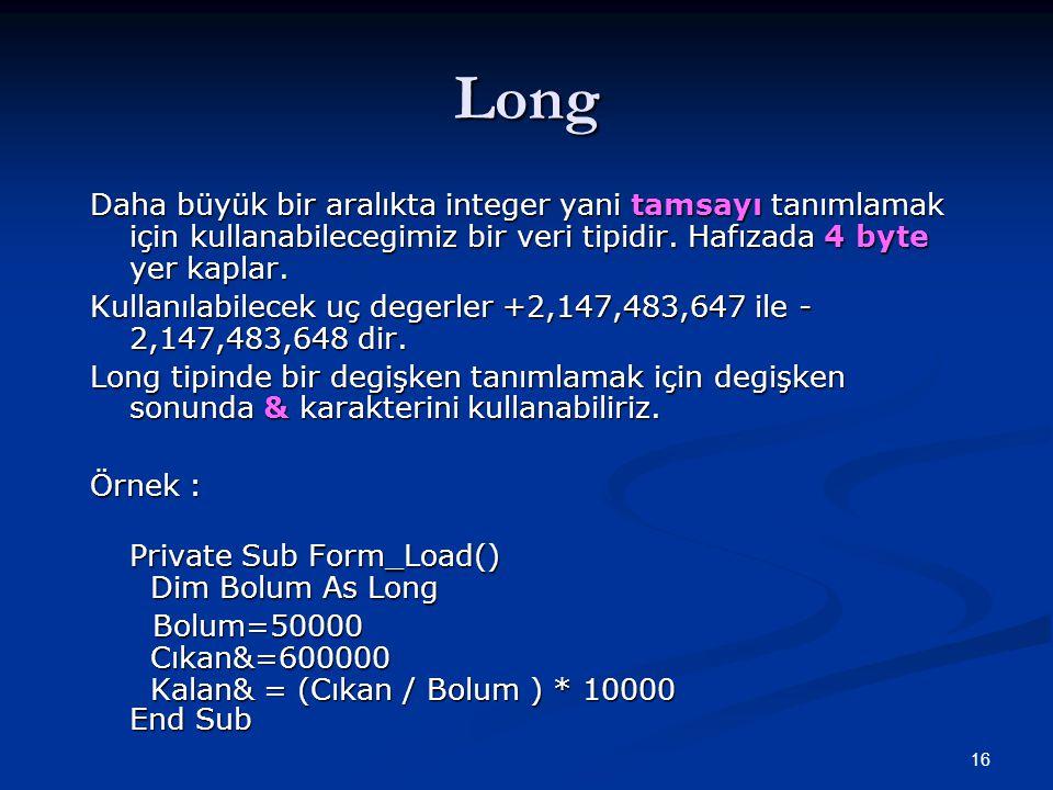 Long Daha büyük bir aralıkta integer yani tamsayı tanımlamak için kullanabilecegimiz bir veri tipidir. Hafızada 4 byte yer kaplar.