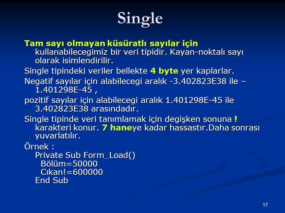 Single Tam sayı olmayan küsüratlı sayılar için kullanabilecegimiz bir veri tipidir. Kayan-noktalı sayı olarak isimlendirilir.