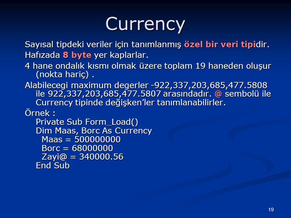 Currency Sayısal tipdeki veriler için tanımlanmış özel bir veri tipidir. Hafızada 8 byte yer kaplarlar.