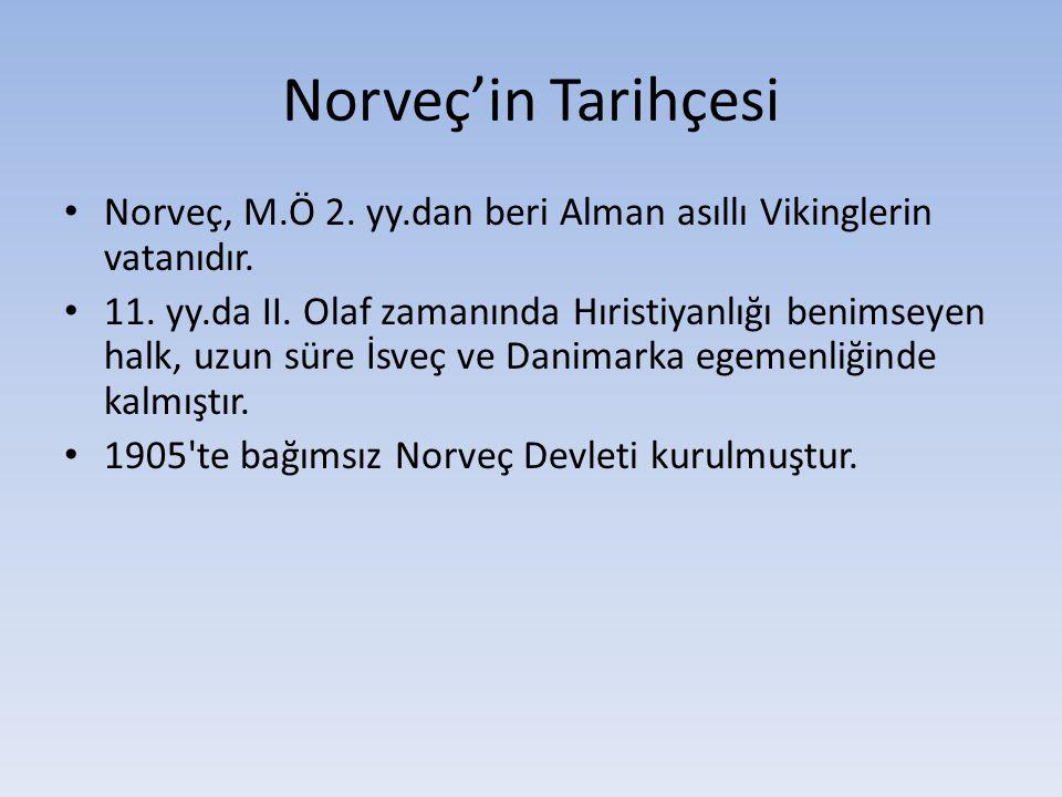 Norveç'in Tarihçesi Norveç, M.Ö 2. yy.dan beri Alman asıllı Vikinglerin vatanıdır.
