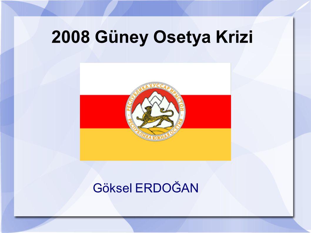 2008 Güney Osetya Krizi Göksel ERDOĞAN