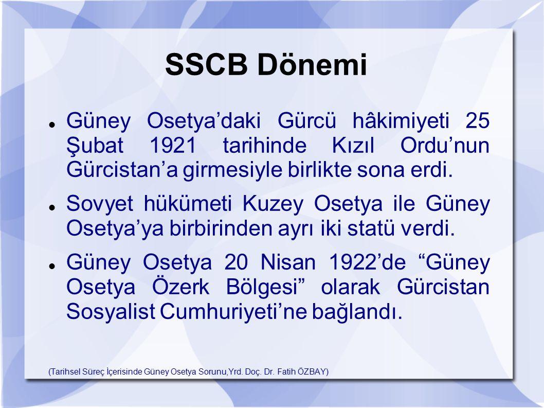 SSCB Dönemi Güney Osetya'daki Gürcü hâkimiyeti 25 Şubat 1921 tarihinde Kızıl Ordu'nun Gürcistan'a girmesiyle birlikte sona erdi.