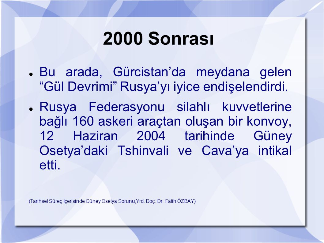 2000 Sonrası Bu arada, Gürcistan'da meydana gelen Gül Devrimi Rusya'yı iyice endişelendirdi.