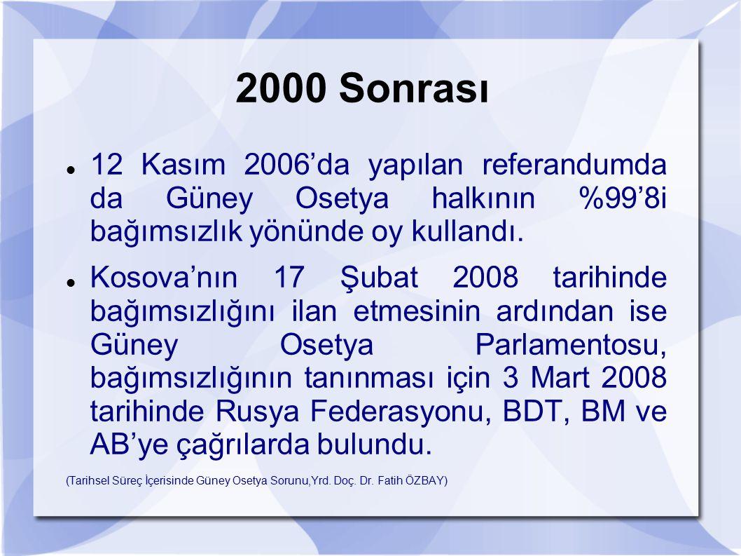 2000 Sonrası 12 Kasım 2006'da yapılan referandumda da Güney Osetya halkının %99'8i bağımsızlık yönünde oy kullandı.