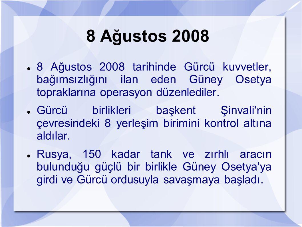 8 Ağustos 2008 8 Ağustos 2008 tarihinde Gürcü kuvvetler, bağımsızlığını ilan eden Güney Osetya topraklarına operasyon düzenlediler.