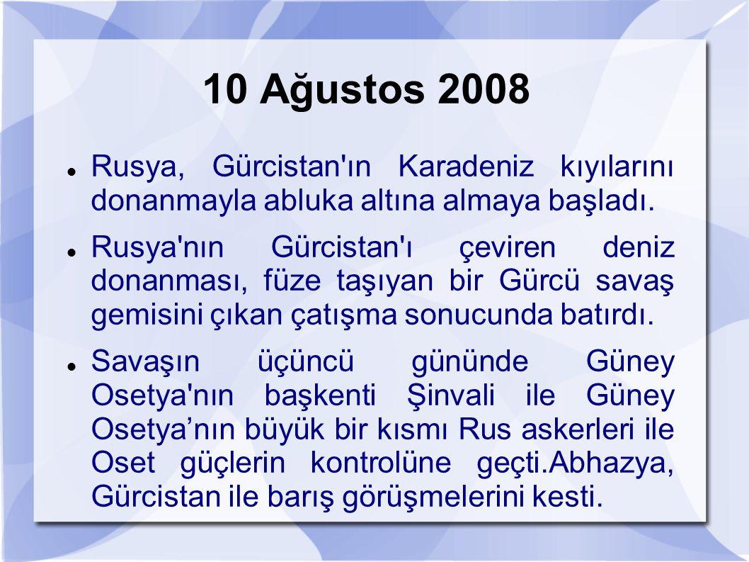 10 Ağustos 2008 Rusya, Gürcistan ın Karadeniz kıyılarını donanmayla abluka altına almaya başladı.