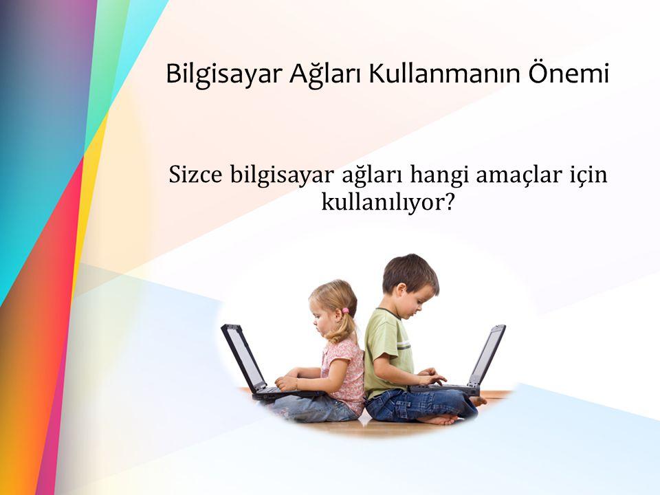 Bilgisayar Ağları Kullanmanın Önemi