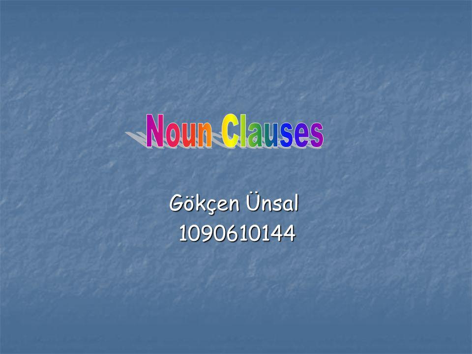 Noun Clauses Gökçen Ünsal 1090610144