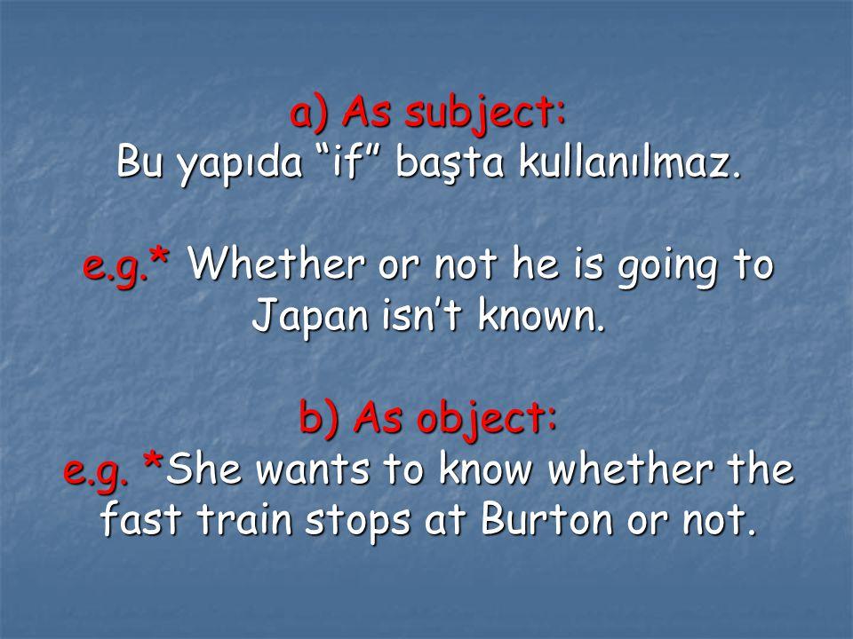 a) As subject: Bu yapıda if başta kullanılmaz. e. g