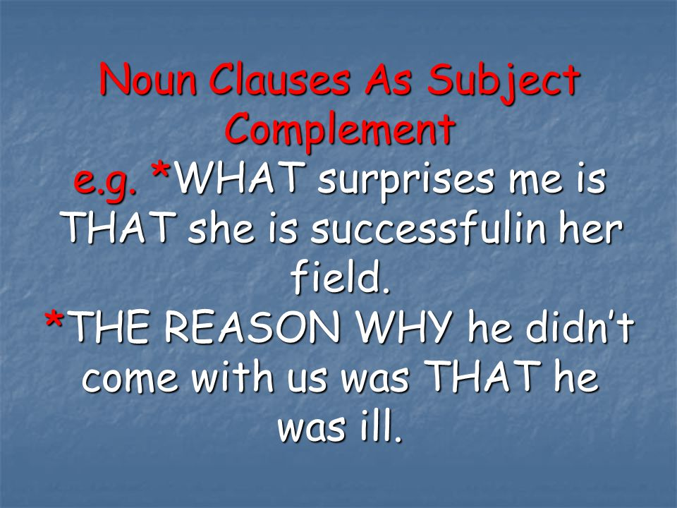 Noun Clauses As Subject Complement e. g