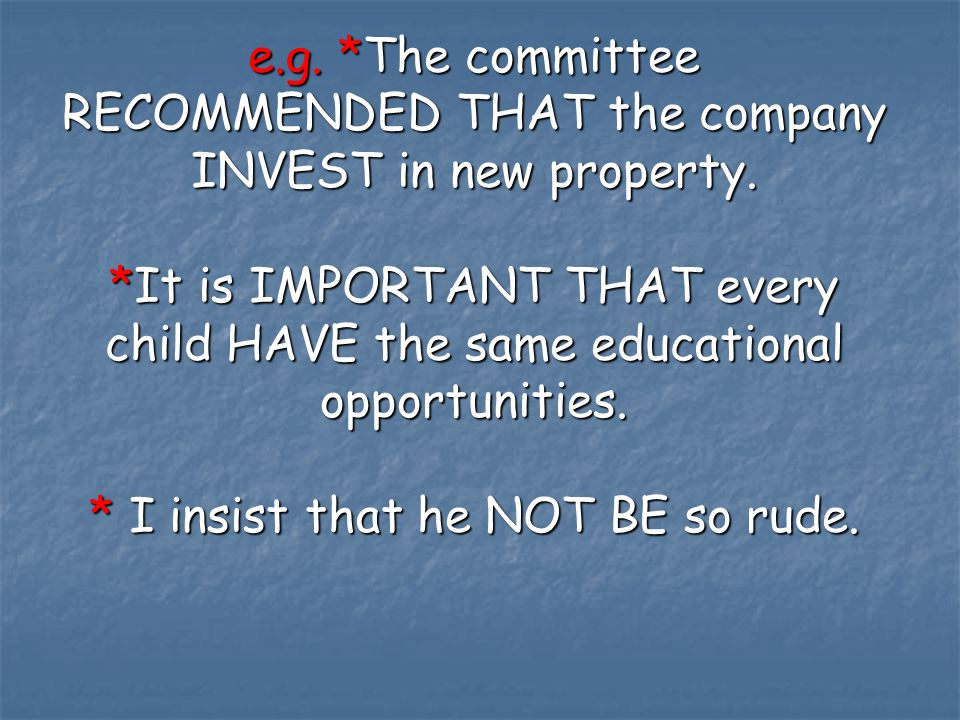 e.g. *The committee RECOMMENDED THAT the company INVEST in new property.