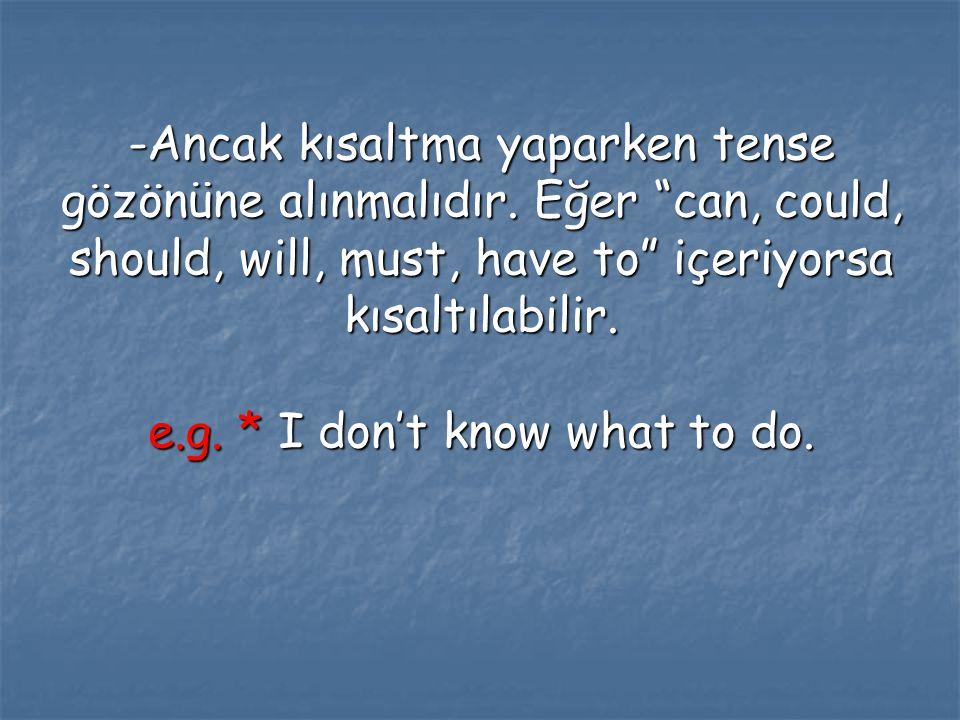-Ancak kısaltma yaparken tense gözönüne alınmalıdır