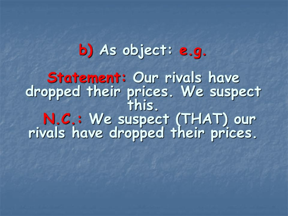 b) As object: e. g. Statement: Our rivals have dropped their prices