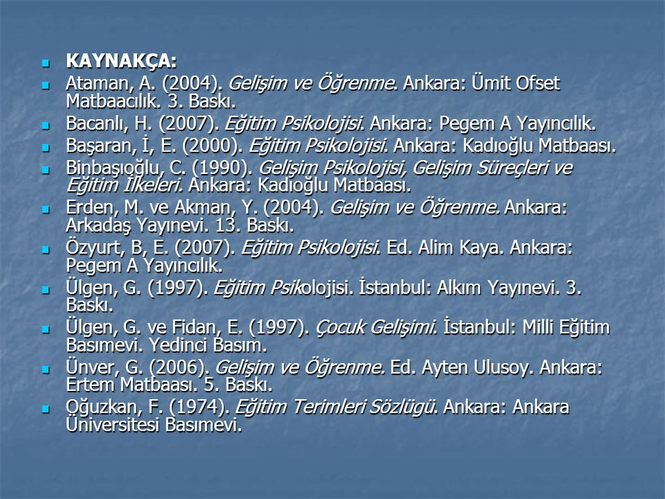 KAYNAKÇA: Ataman, A. (2004). Gelişim ve Öğrenme. Ankara: Ümit Ofset Matbaacılık. 3. Baskı.