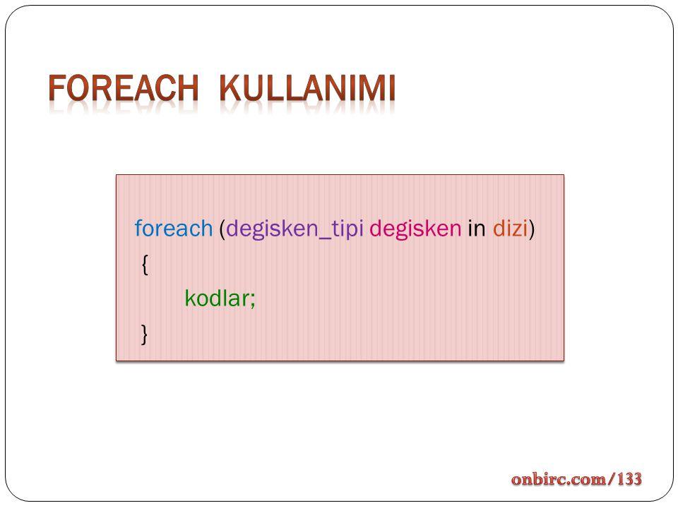 Foreach kullanImI foreach (degisken_tipi degisken in dizi) { kodlar; }