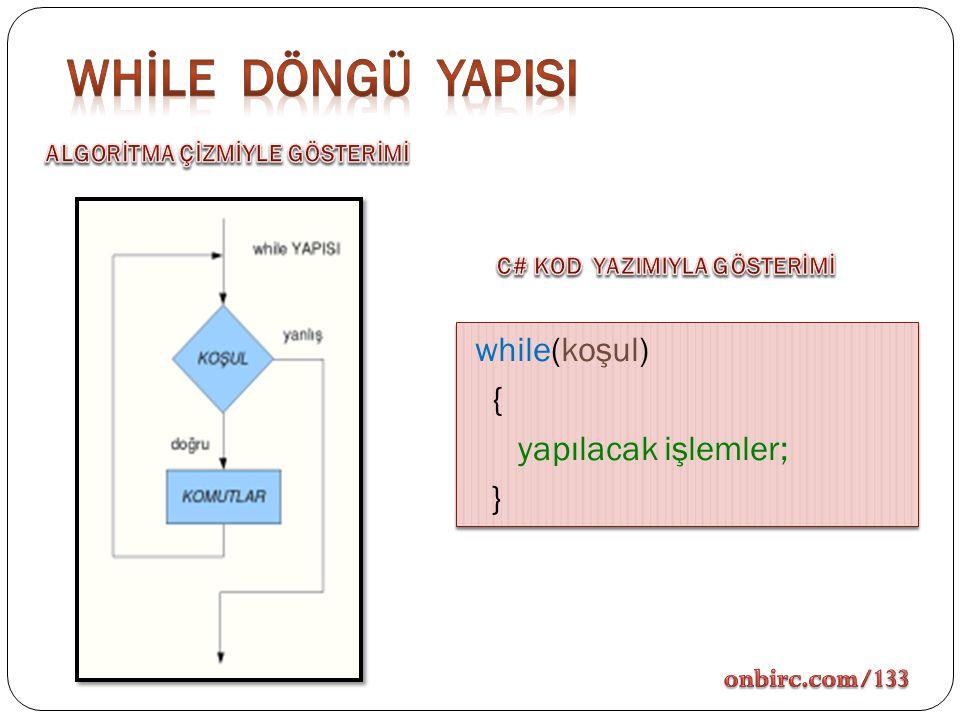 Whİle döngü yapIsI while(koşul) { yapılacak işlemler; } onbirc.com/133