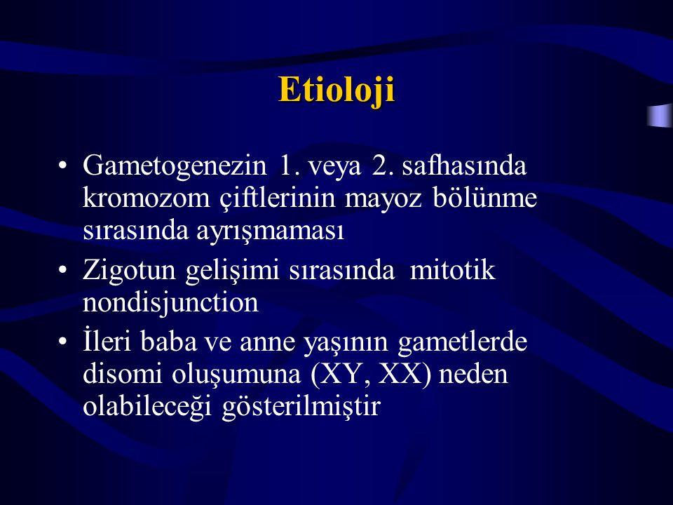 Etioloji Gametogenezin 1. veya 2. safhasında kromozom çiftlerinin mayoz bölünme sırasında ayrışmaması.